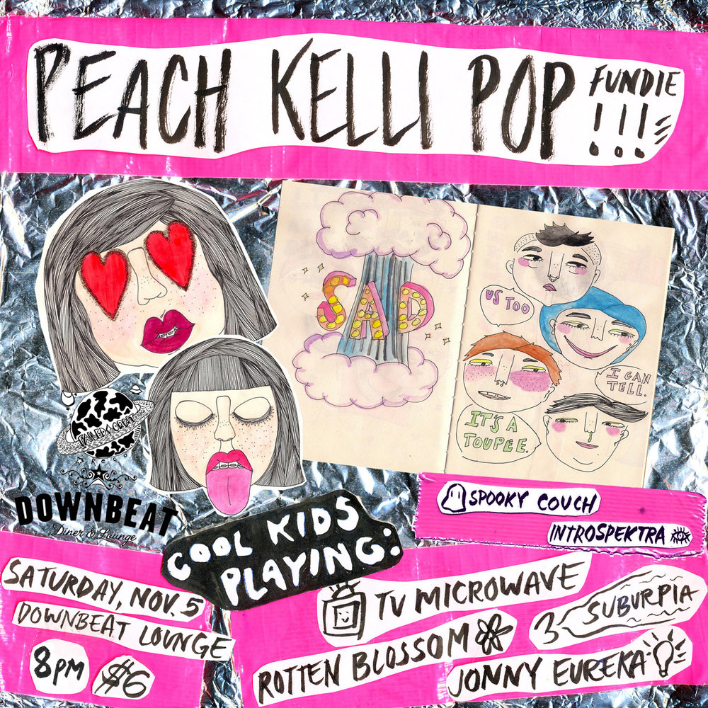 "Event Page:  https://www.facebook.com/events/1769007626721207/    garage rocky punky poppy   Peach Kelli Pop   is the next band we're planning to bring down! they'll be playing a couple of shows in feb.     this is the second installment of fundraisers to help us make this happen. (the first is the   The Halloween COVER Show Spooktacular  , 10/29 at   Hawaiian Brians . third will be 12/3 at  Downbeat Lounge  )    bands playing:   T.v. Microwave   (emo pop punk, probably playing songs for u to jump around and sing or go in a corner and cry to)   Rotten Blossom   (riot grrrl punk, will probably play 1 or 2 bikini kill songs to make u nod ur head and go ""ya remember the 90s what a time i was 2 when it ended"")   Suburpia   (tbh i saw them once and i can't remember but probably playing songs inspired by weezer and other guys with thick rimmed glasses sad about not having girlfriends or something)   Jonny Eureka   (indie beachy bedroom pop)    Spooky Couch   (indie psych rock)   and   introspektra   (90s r&b meets john mayer: funky, soulful, jammy, chill af)    11/5/16 -- 8PM -- $6   xoxo    Flyer includes art by  A Little Heartsy"