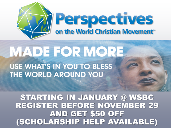 PERSPECTIVES IN MISSIONS It's not too late to sign up for Perspectives! Contact the office as soon as possible Classes start in January.