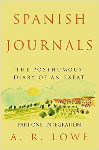 Spanish Journals. The Posthumous Diaries of an Expat by A. R. Lowe.