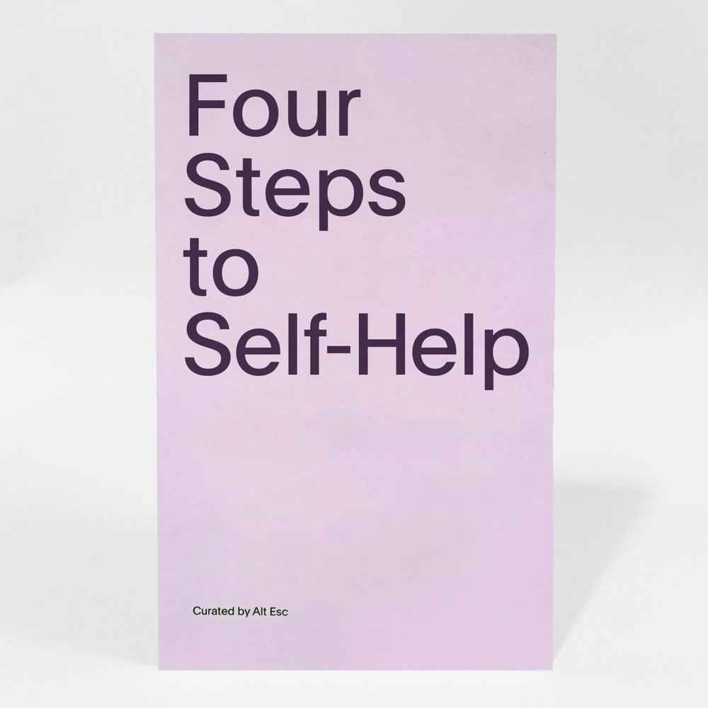 FOUR STEPS TO SELF HELP  Edited by Alt Esc, artwork by Evie Falci, Calli Moore, Aliza Morell, and Nicole Ruggiero including an essay by Whitney Mallett. Produced by Small Editions.
