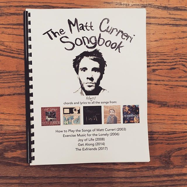 If you like my songs, I have made 25 of these songbooks. Signed and numbered, $19.99 includes shipping. Please place your order at www.mattcurreri.com
