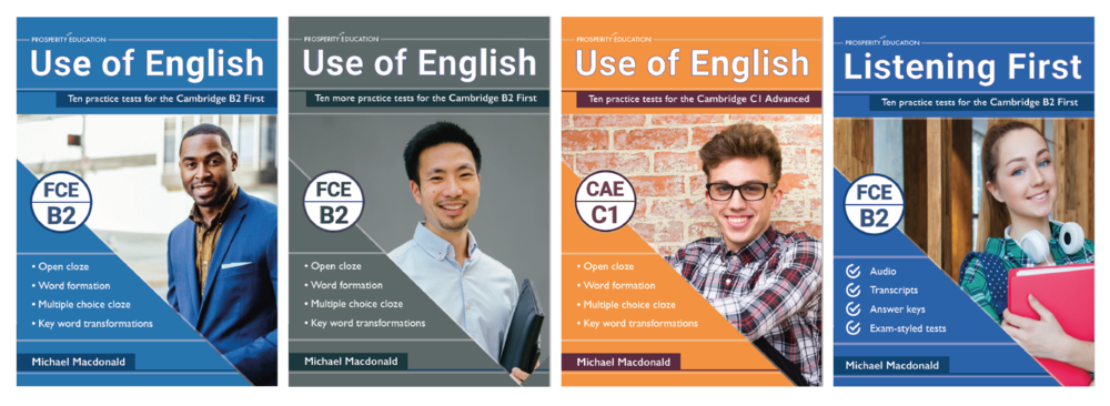 Practice tests for the Cambridge B2 First (FCE) and C1 Advanced (CAE), Use of English and Listening, complete with full answer keys, transcripts and audio; written by Michael Macdonald and available on Amazon.