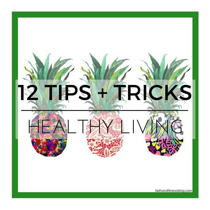 Healthy Living Tips + Tricks | Faith and Fitness Blog