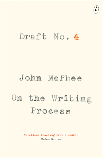 Draft No. 4,  John McPhee   Text Publishing, 2017 $29.99