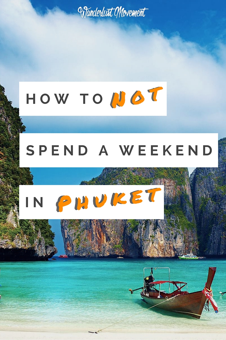 How to not spend a weekend in Phuket | Wanderlust Movement