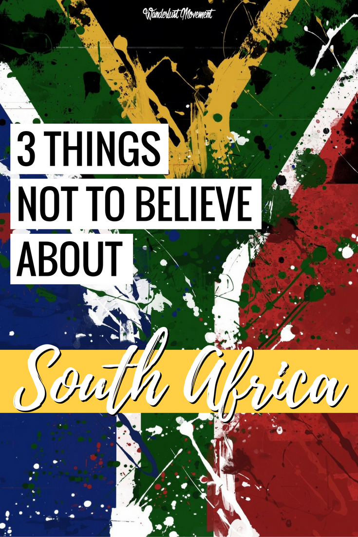 3 Dumb Ass Things People Believe About South Africa | Wanderlust Movement