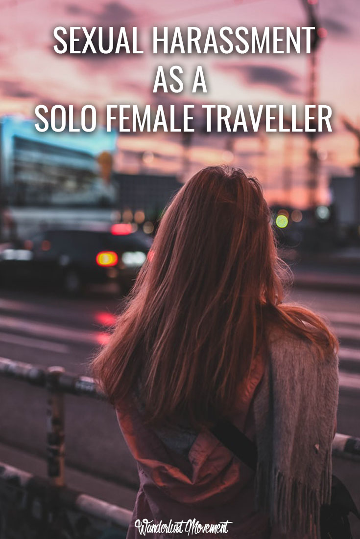 Sexual Harassment As A Solo Female Traveller | Wanderlust Movement