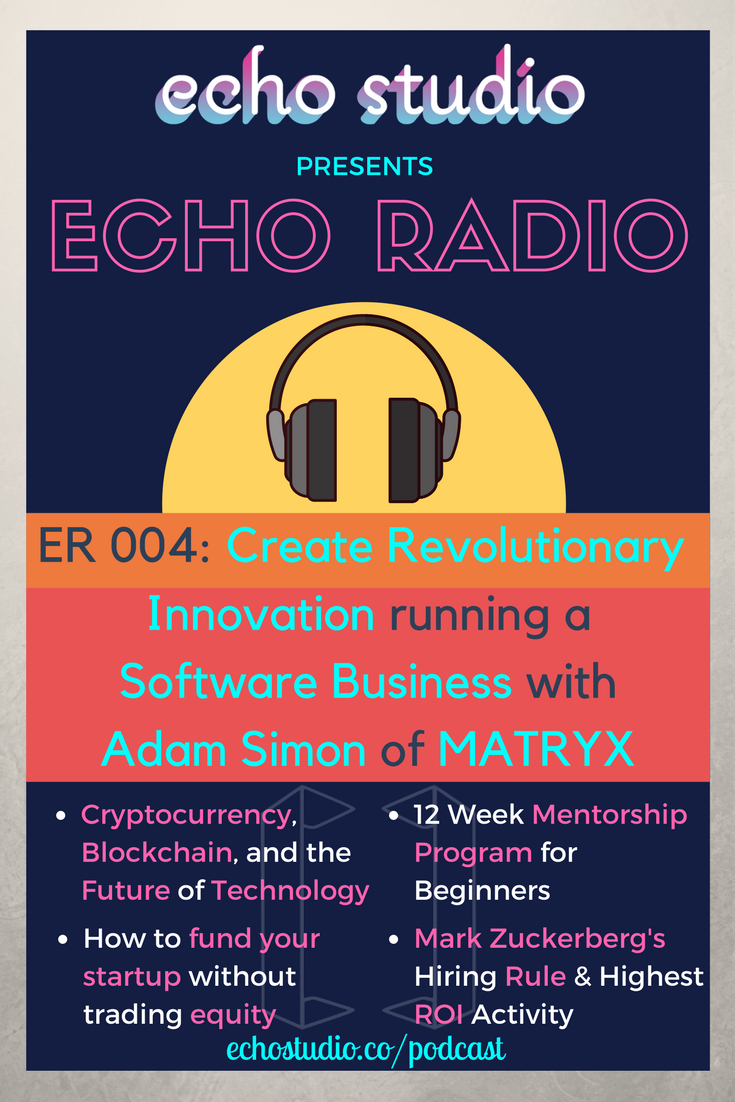 adrien-harrison-echo-studio-echo-radio-er004-how-to-create-revolutionary-innovation-running-a-software-business-with-adam-simon-of-matryx.png