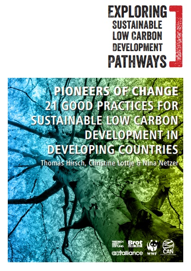 Friedrich-Ebert-Stiftung, Bread for the World, WWF, CAN International & ACT Alliance: Pioneers of Change - 21 Good practices for Sustainable Low Carbon Development in Developing Countries (2015)