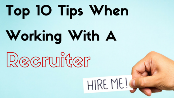 Ten Tips To Live By When Working With A Recruiter — Direct Hire ... To ensure the process is as painless as possible, I have included some tips to consider when working with a recruiter.