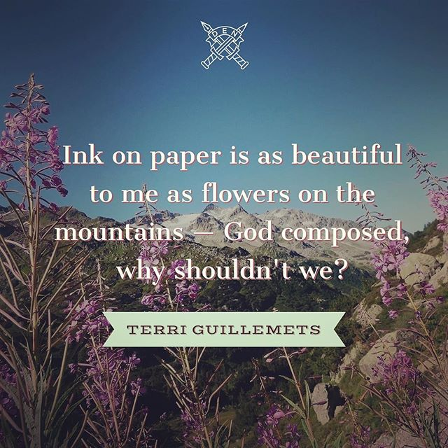 """""""Ink on paper is as beautiful to me as flowers on the mountains — God composes, why shouldn't we?"""" — Terri Guillemets #writing #journaling #God #mountains #flowers"""
