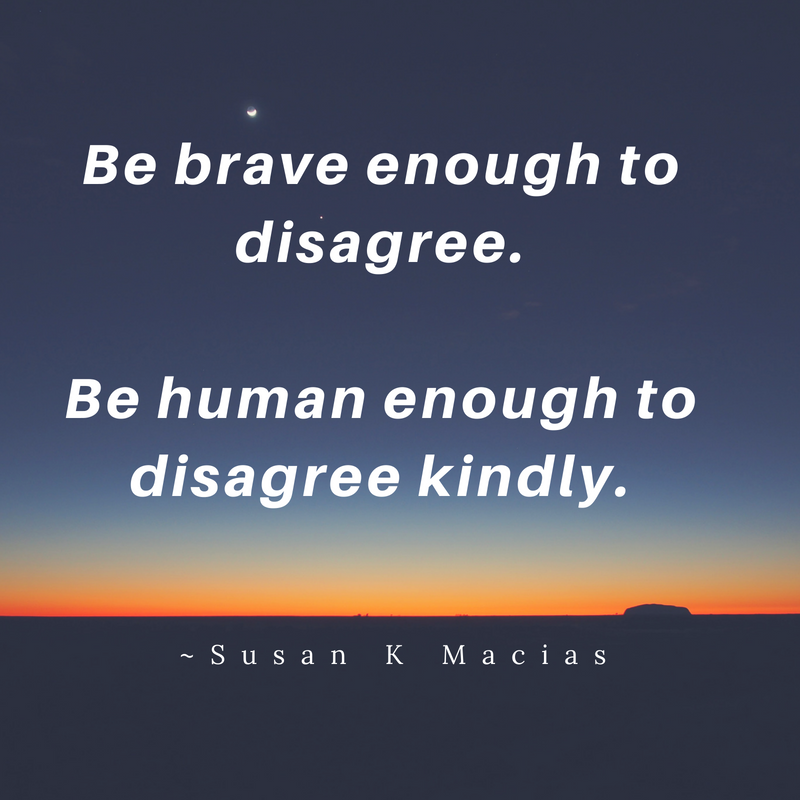 Be brave enough to disagree.Be human enough to disagree kindly..png