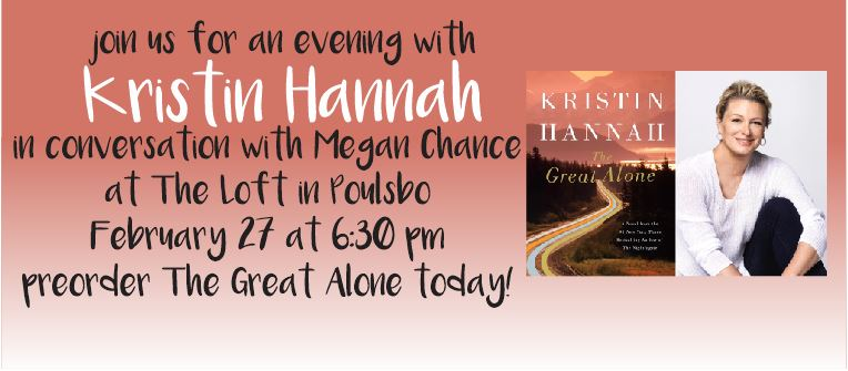 Join us at The Loft here in Historic Poulsbo, for  NYT bestselling author Kristin Hannah talking with local author Megan Chance about her new book The Great Alone. Brought to you by Liberty Bay Books.