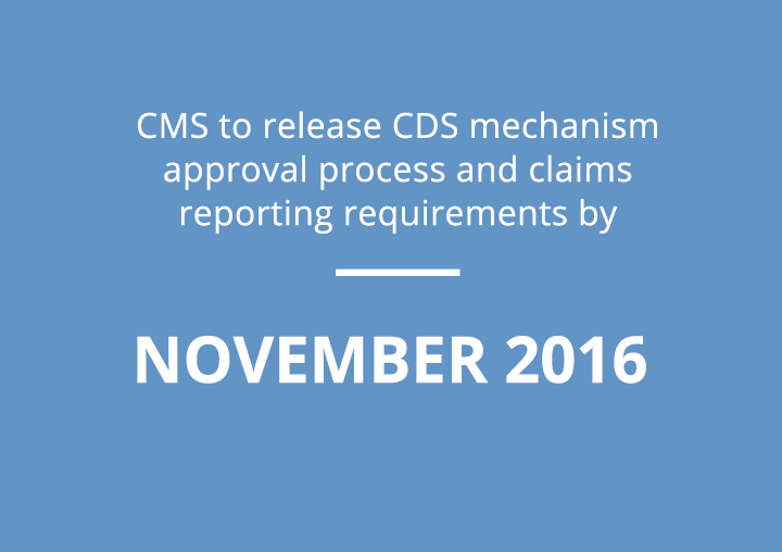 CMS to release CDS mechanism approval process and claims reporting requirements by November 2016.