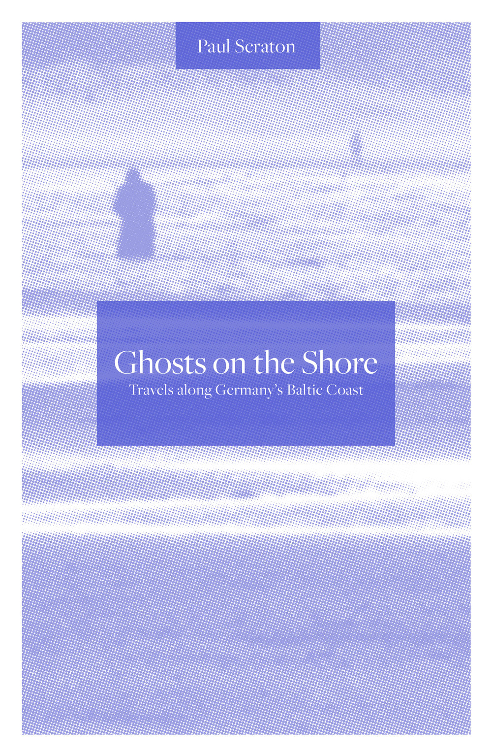 Ghosts on the Shore: Travels Along Germany's Baltic Coast by Paul Scraton