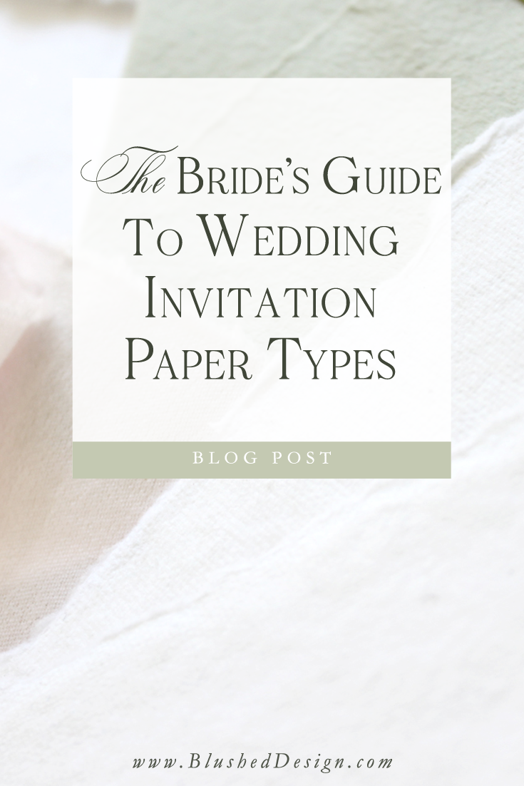 A simple guide to wedding invitation papers for the fine art bride.  Learn about handmade paper, what can be printed on it and how it effects your bottom line in this handy little blog post by Blushed Design: Wedding Invitations and Fine Art Portraits