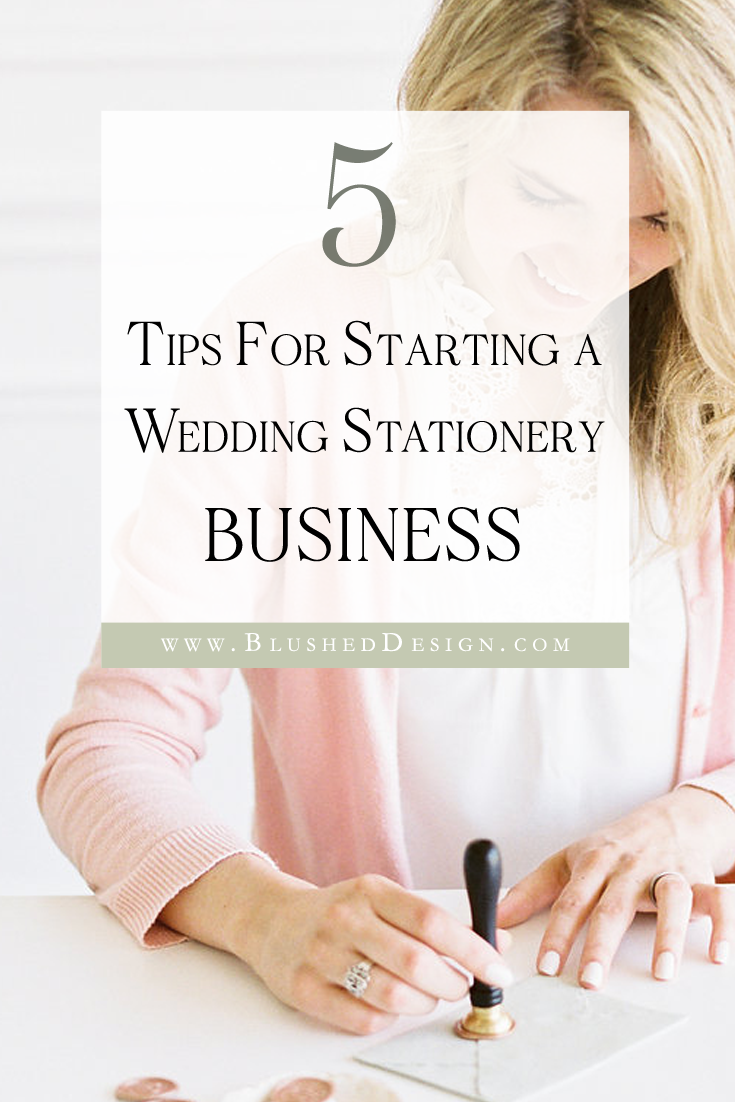 You're dreaming of starting a wedding stationery business, but have NO IDEA where to even start?  Here are my tips (as a seasoned pro) for starting a stationery business TODAY! #weddingpro #weddingvendor #stationerybusiness www.blusheddesign.com