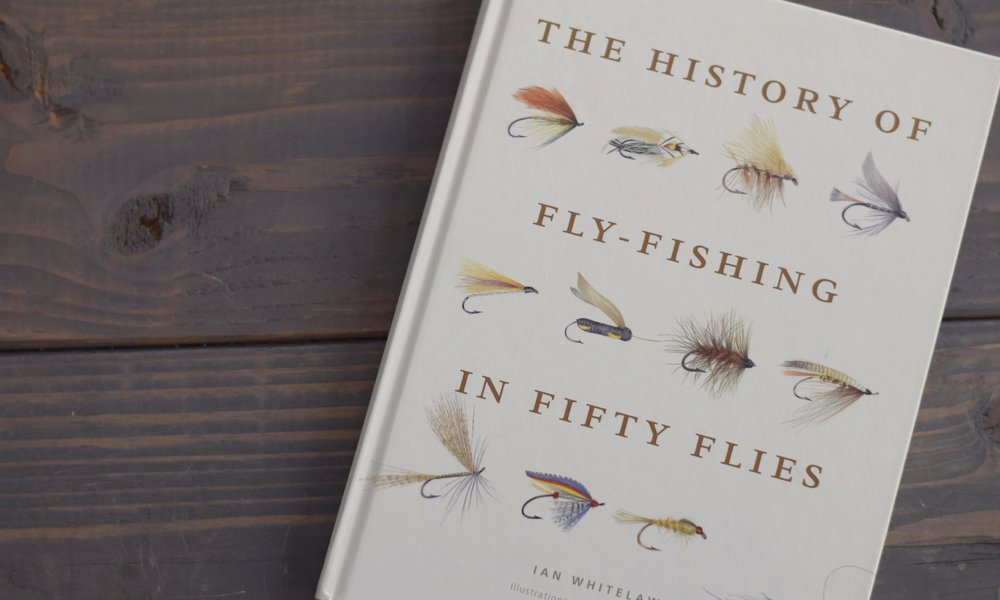 Book Review: The History of Fly Fishing in Fifty Flies -