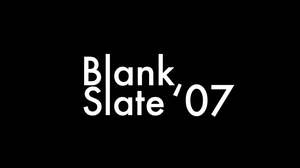 Blank Slate '07     The following short films were commissioned as part of Blank Slate 2006/07.