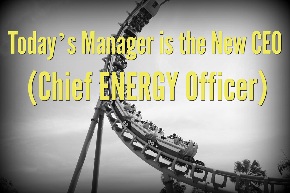 Today's Manager is the New CEO (Chief ENERGY Officer).jpg
