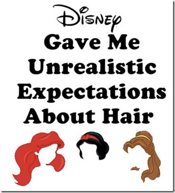 disney gave me unrealistic expectation about hair