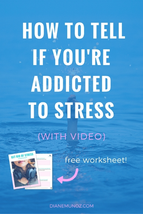 How to tell if you're addicted to stress | dianemunoz.com