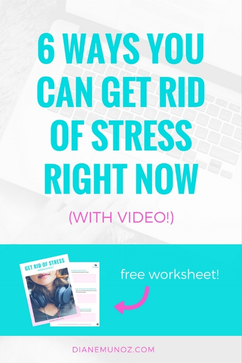 6 Ways You Can Get Rid of Stress Right Now | dianemunoz.com