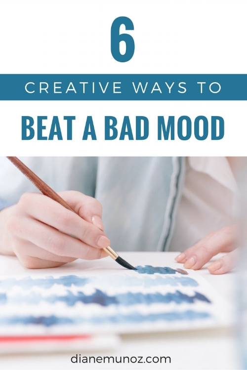 6 Creative Ways to Beat a Bad Mood | dianemunoz.com