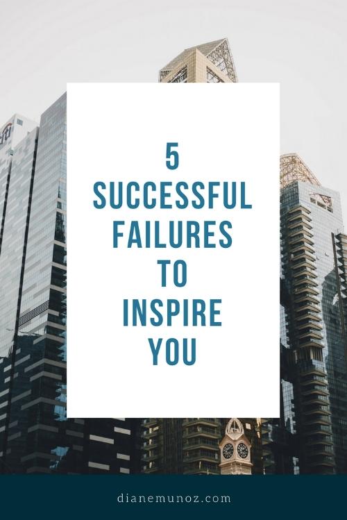 5 Successful Failures to Inspire You | dianemunoz.com