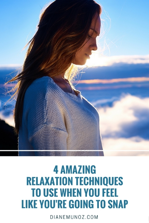 4 Amazing Relaxation Techniques to Use When You Feel Like You're Going to Snap | dianemunoz.com