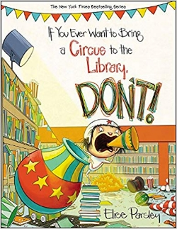 Back to school books, If You Ever Want to Bring a Circus to the Library, Don't