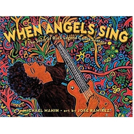 When Angels Sing The Story of Rock Legend Carlos Santana Pura Belpre Honor