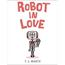 Robot in Love TL McBeth Picture Books About Love.jpg