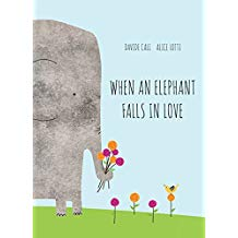 When an Elephant Falls in Love by Davide Cali and Alice Lotti Favorite Picture Books About Love.jpg