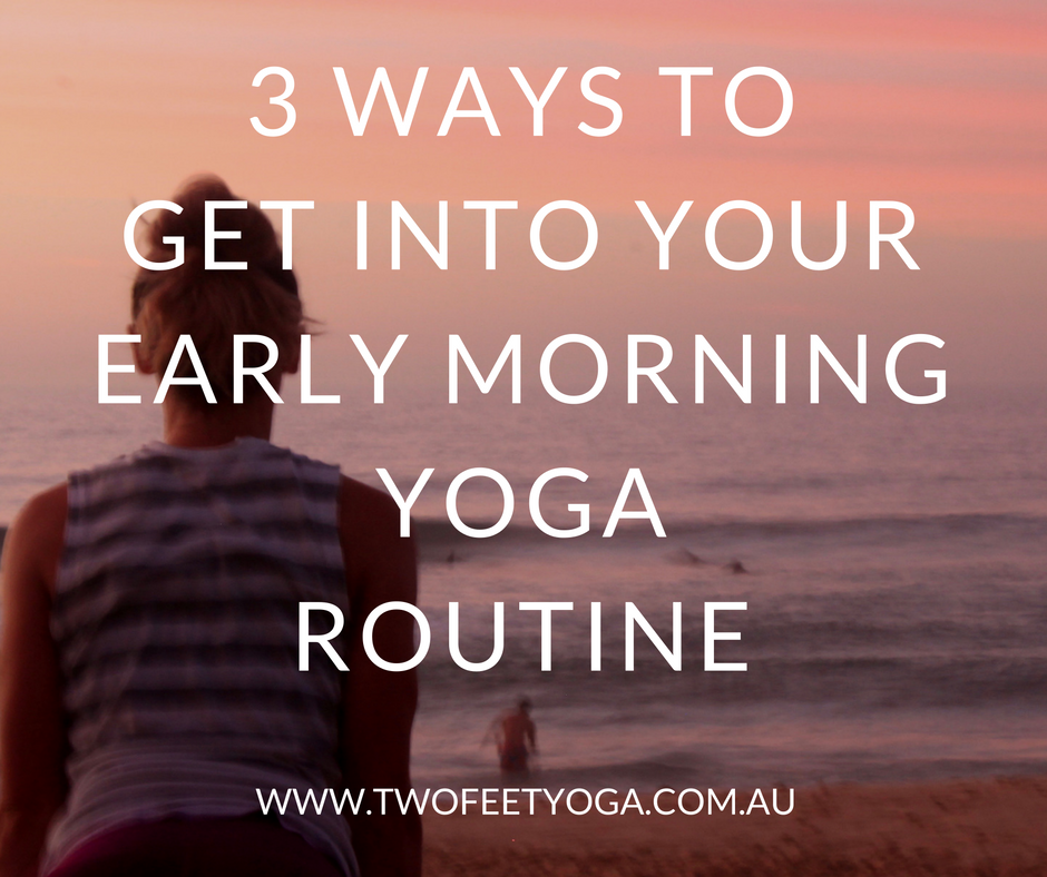 3 ways - early morning routines