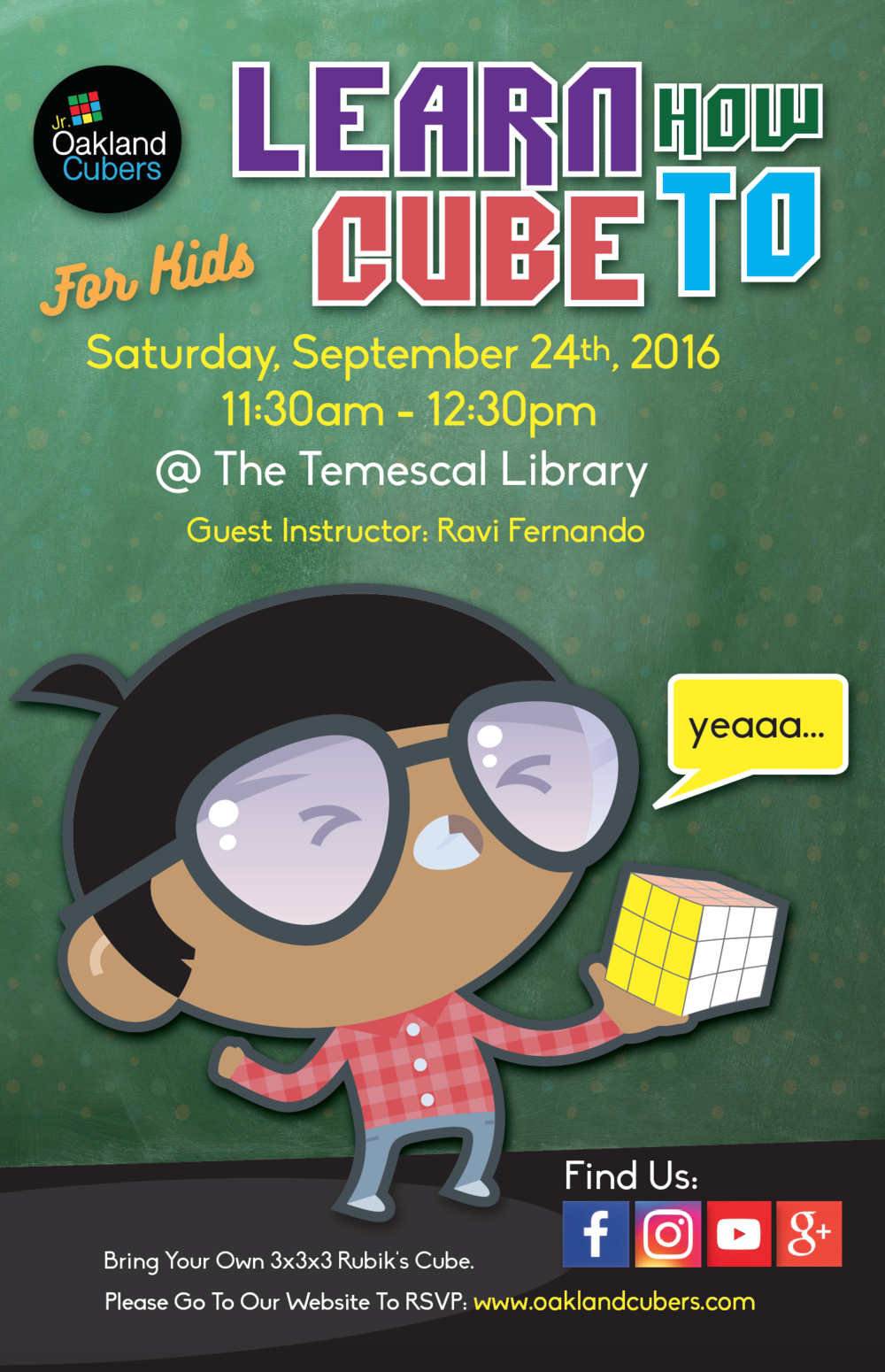 This will be our first class and meet. We are thrilled to have Ravi Fernando be our guest instructor to teach our kids the fundamentals of solving a 3x3x3 cube.   This event is for children only and all children must be with a guardian. Space is limited, so please RSVP for this event. If you have a cube, please have your child bring one. We are still currently reaching out for donations and do not have enough materials.