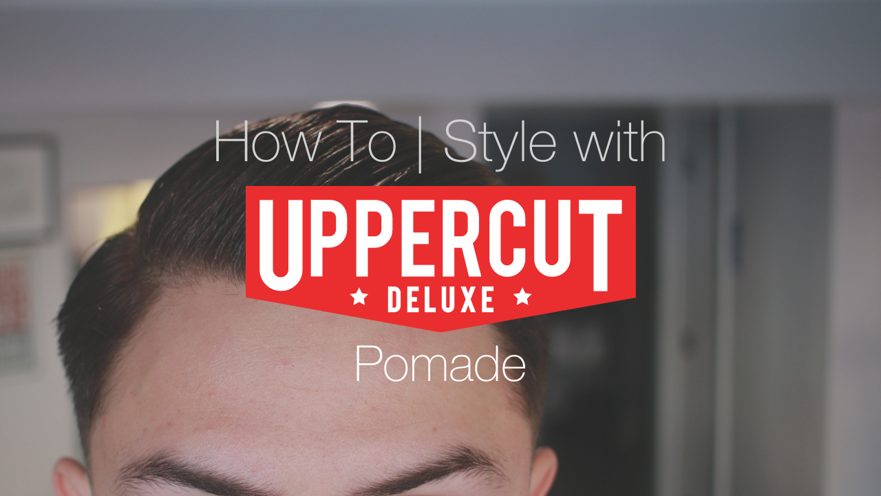 How To Style Your Hair With Uppercut Deluxe Pomade