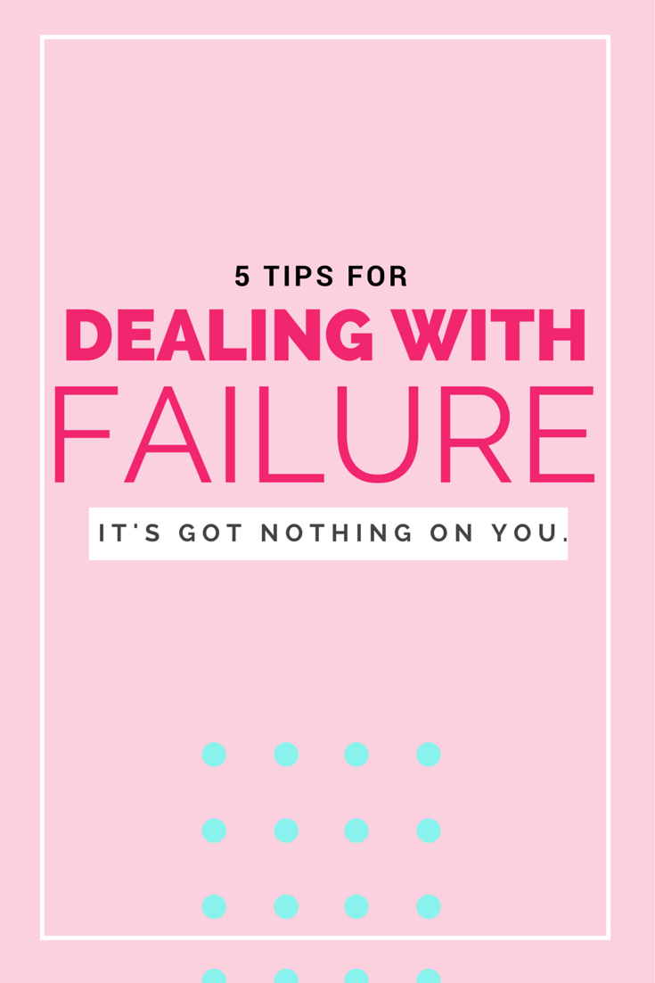 5 Tips for dealing with failure (because it's got nothing on you!)
