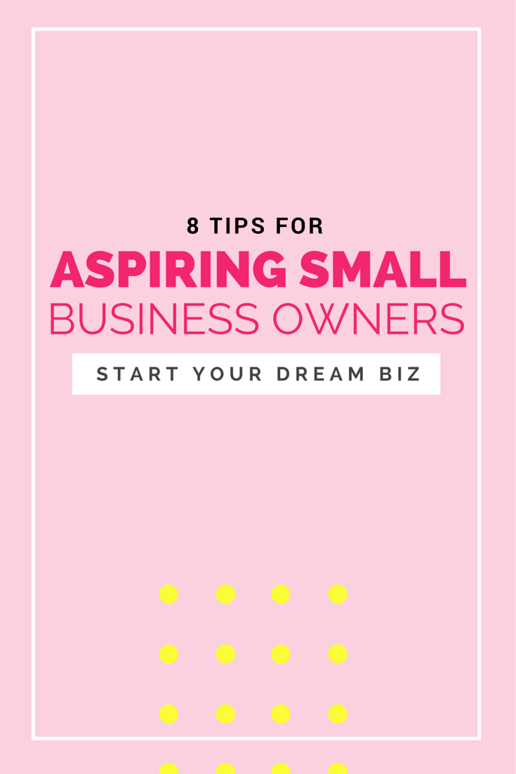 8 Tips for aspiring small business owners!
