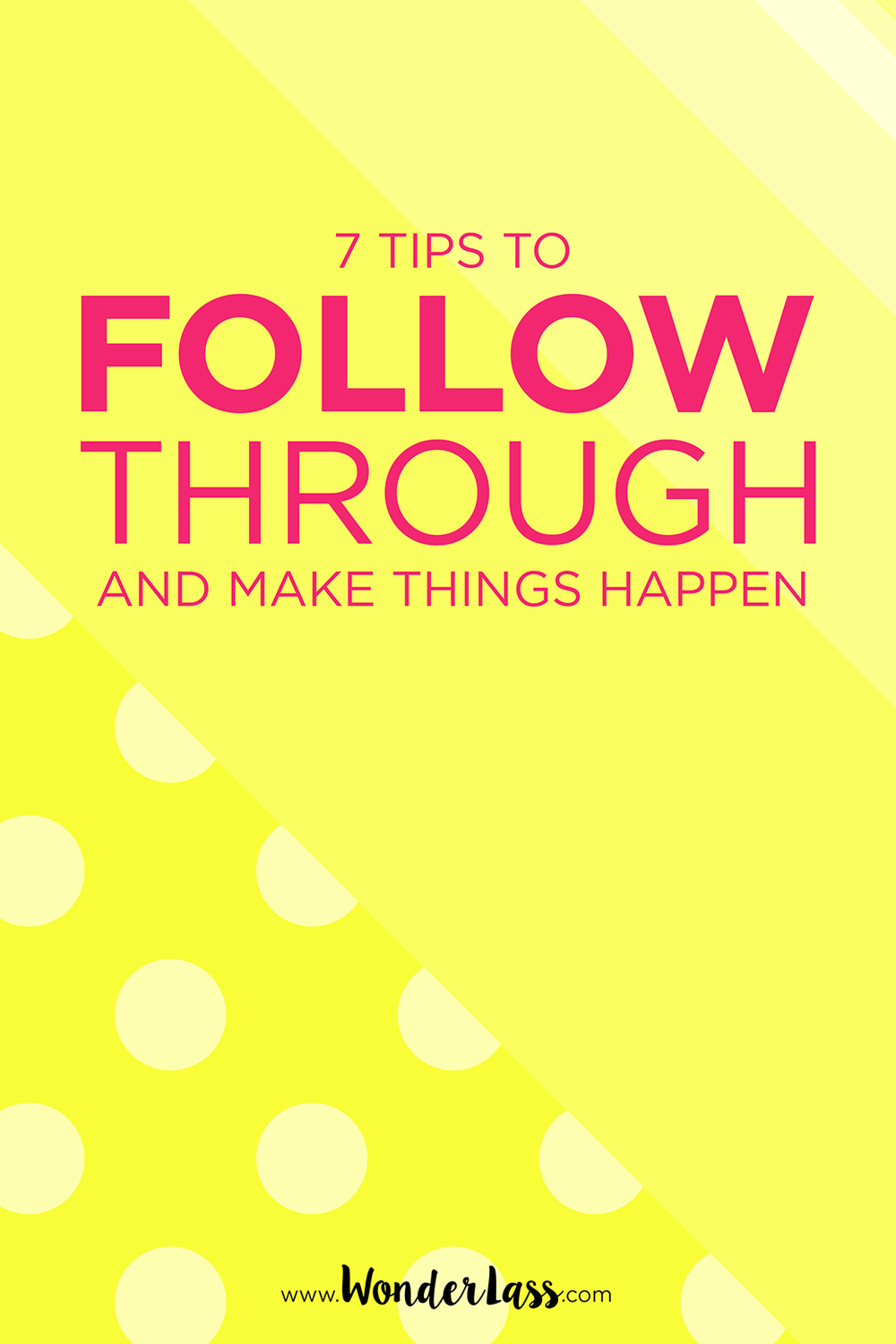 Want to learn how to actually get stuff done? Check out these 7 tips for following through to MAKE THINGS HAPPEN!