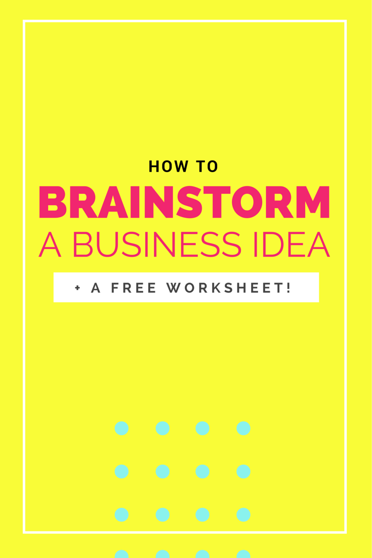 How to brainstorm a business idea (plus a FREE worksheet!)