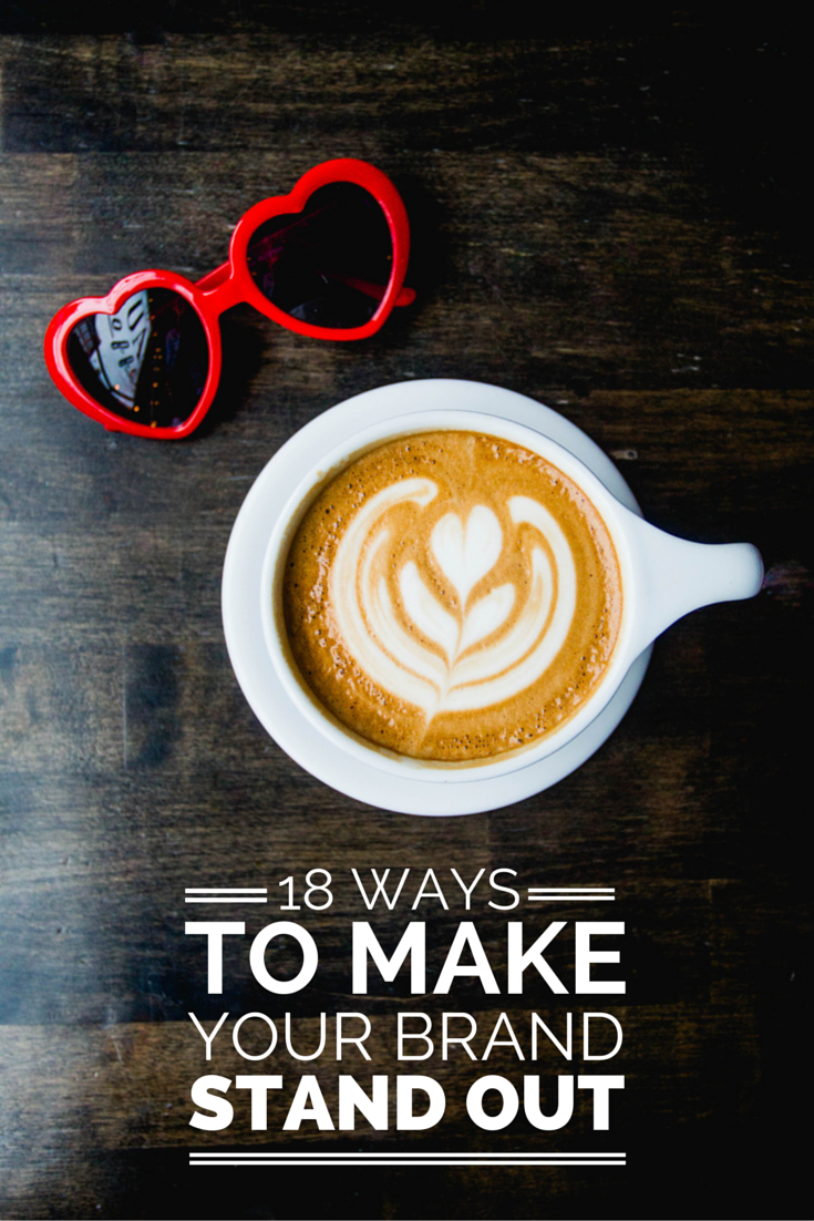 18 Ways to Make Your Brand Stand Out | Want to learn how you can stand out online by creating an amazing brand? Check out this blog post! | Wonderlass