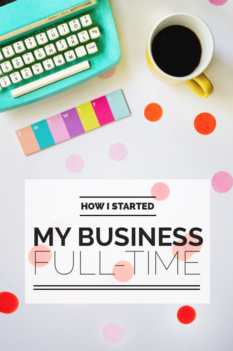 How I Started My Business (Full-Time!) | Exactly how I started working my photography business and online business full-time. | Wonderlass