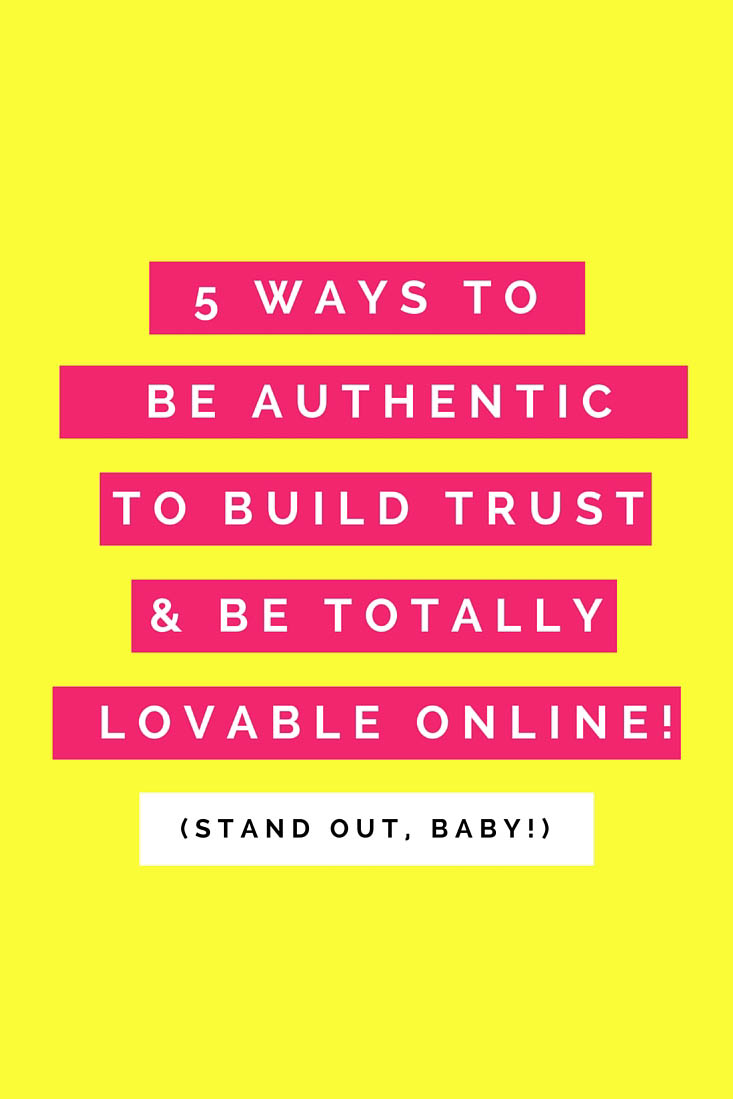5 Ways to be authentic to build trust and be totally lovable online!