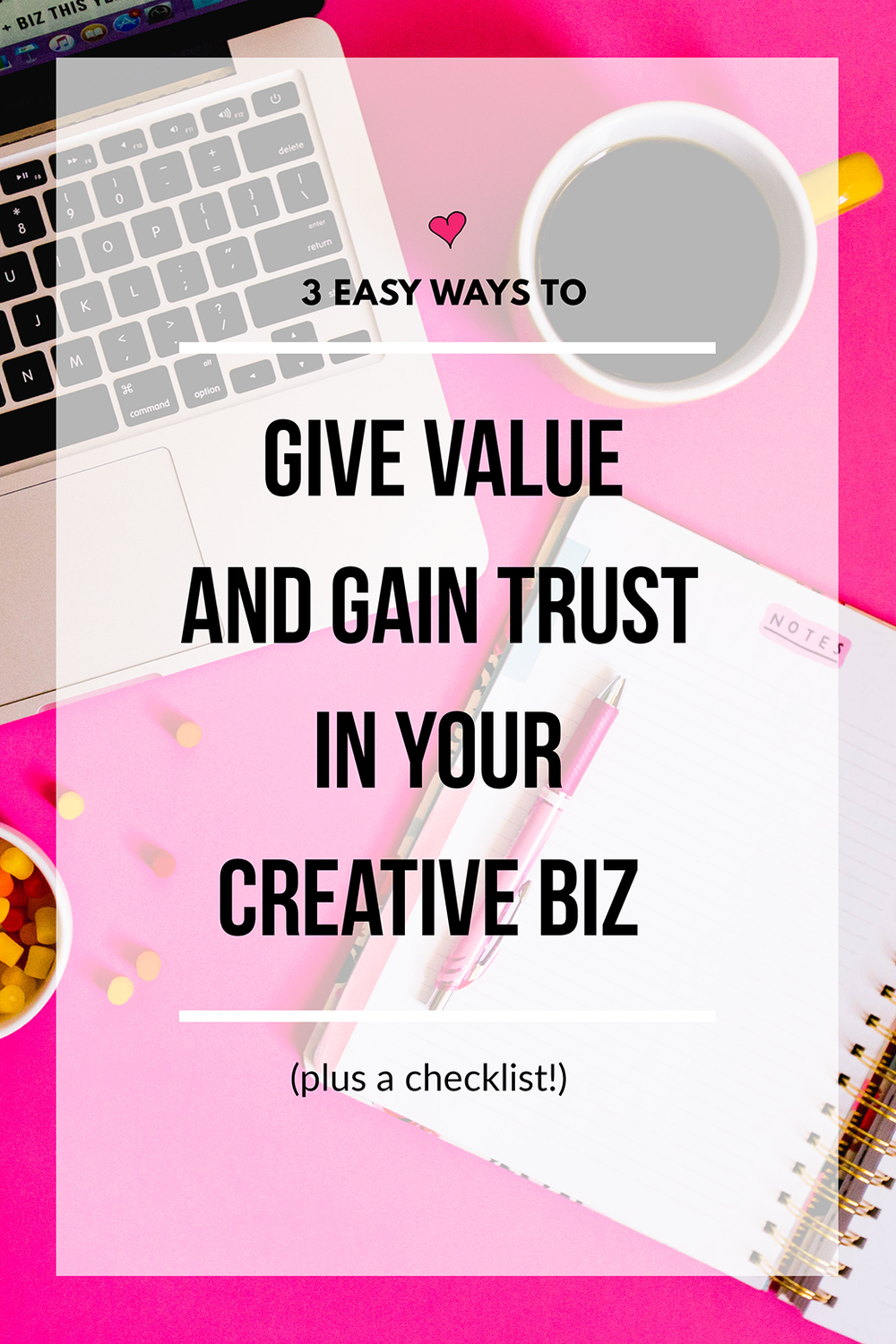 3 Easy ways to give value (and gain trust!) in your business, plus a FREE checklist with 25 more ideas to get your creative wheels turning!