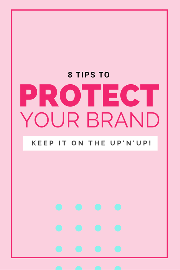 8 Tips to protect your brand and keep it on the up and up! Stay strong, stay consistent and protect your brand from damage BEFORE it happens!