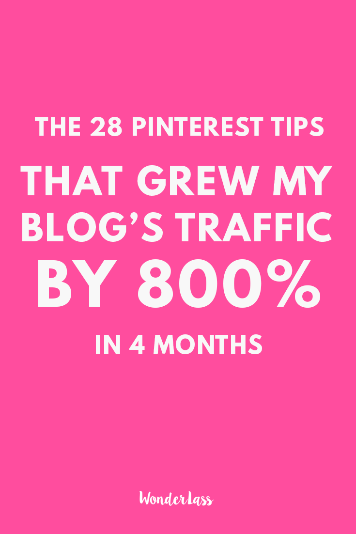 The 28 Pinterest Tips I Used to Massively Grow My Traffic | How I grew my blog's traffic by over 800% | Wonderlass
