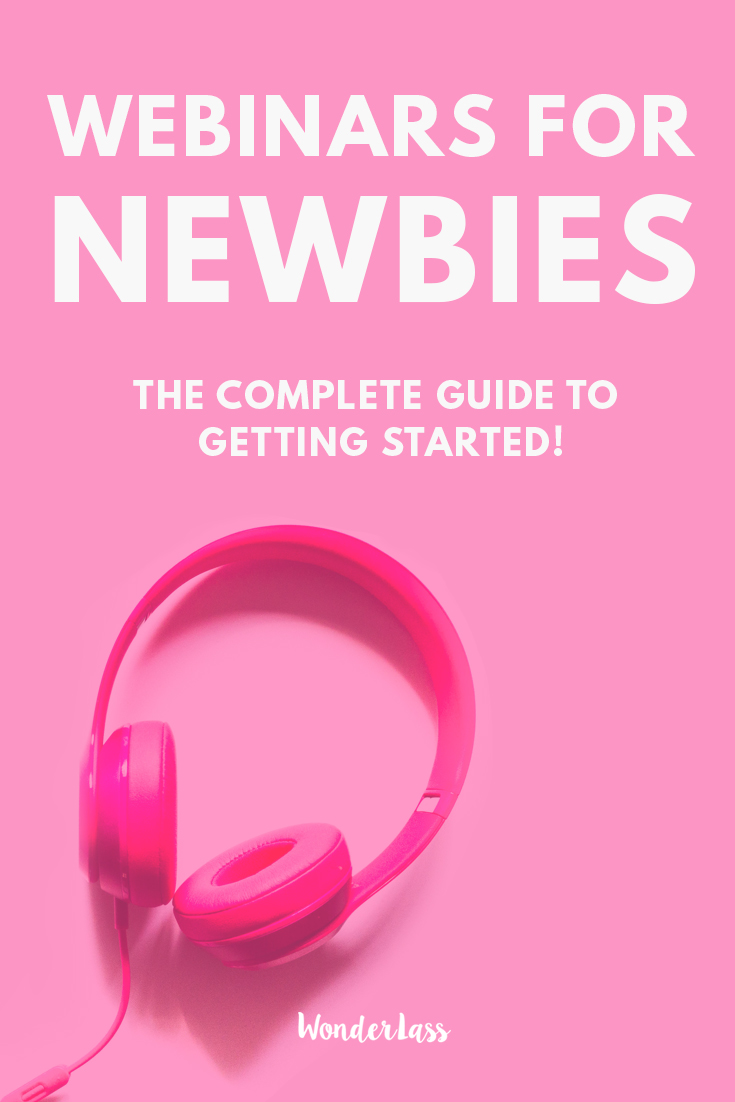 Webinars for Newbies (The Complete Guide to Getting Started!) Want to learn how to put on an epic webinar? Check out this blog post for a complete step-by-step! | Wonderlass