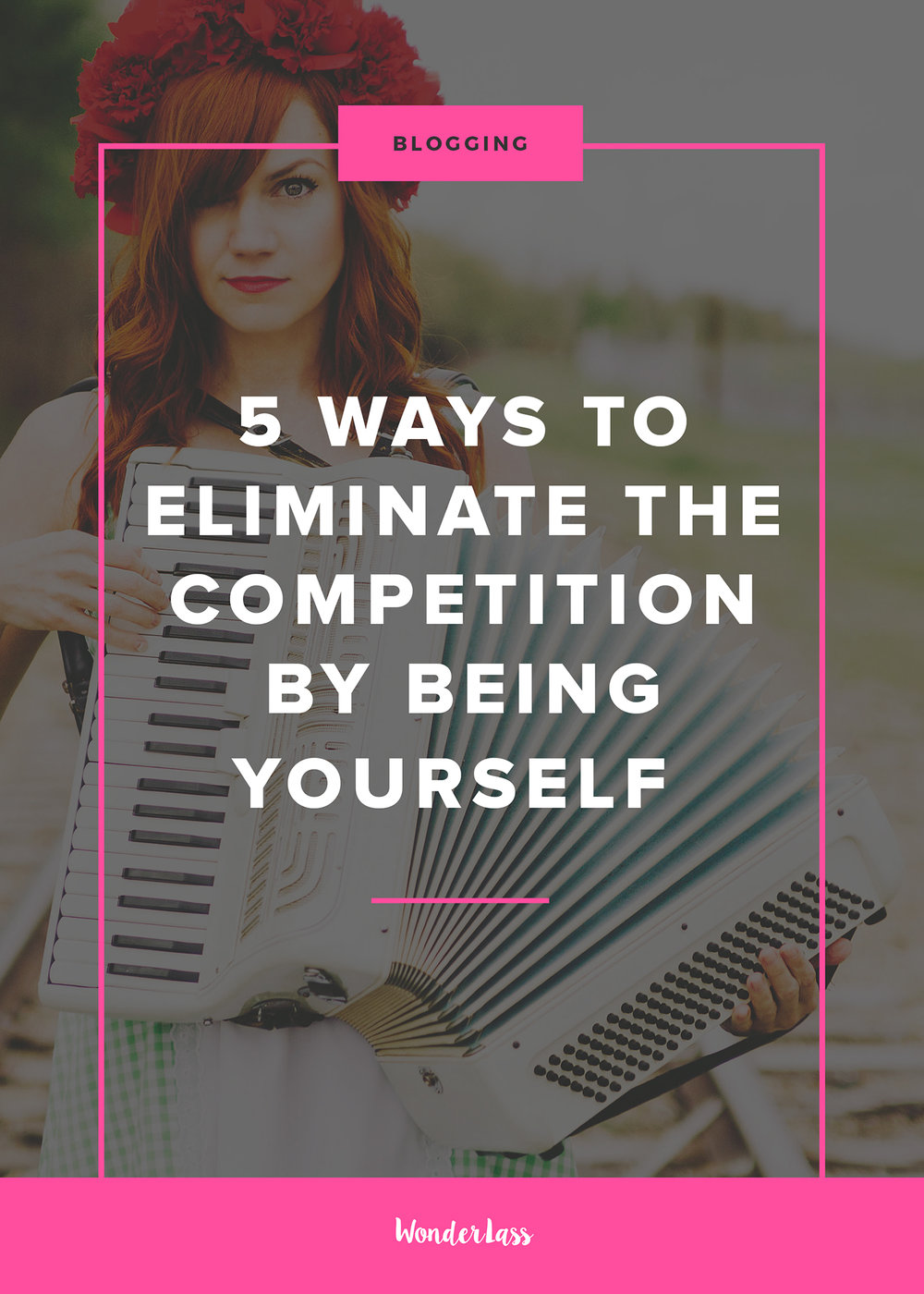5 Ways to Eliminate the Competition by Being Yourself | Learn how to make your blog or online business stand out online | Wonderlass