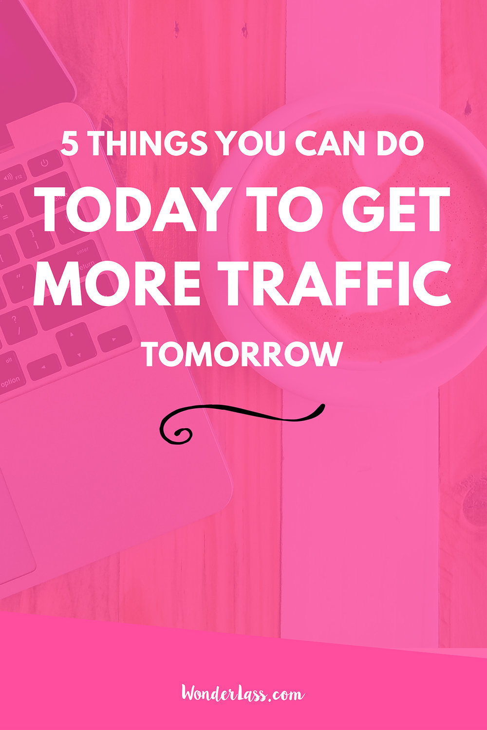 5 Things You Can Do TODAY to Get More Website Traffic Tomorrow | Wonderlass